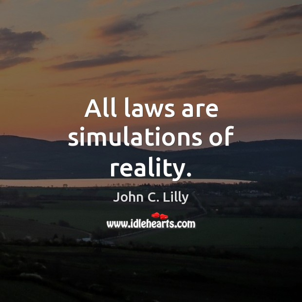 All laws are simulations of reality. John C. Lilly Picture Quote