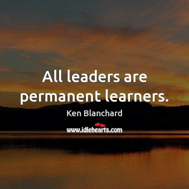 Image, All leaders are permanent learners.