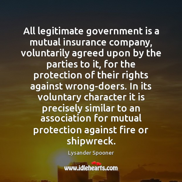 All legitimate government is a mutual insurance company, voluntarily agreed upon by Government Quotes Image