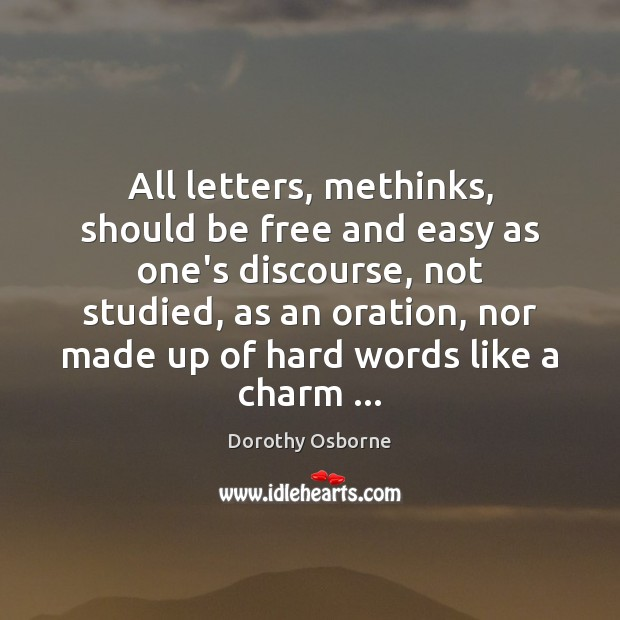 All letters, methinks, should be free and easy as one's discourse, not Image