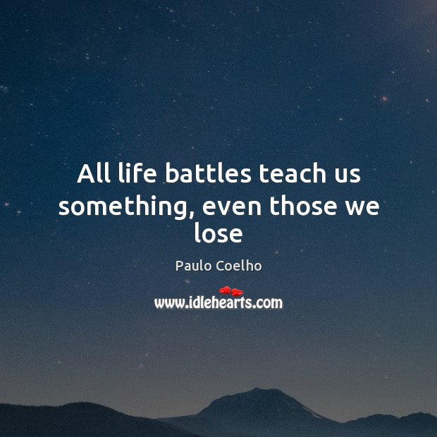 All life battles teach us something, even those we lose Image