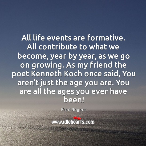 Image, All life events are formative. All contribute to what we become, year