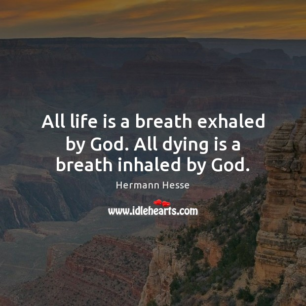 Image, All life is a breath exhaled by God. All dying is a breath inhaled by God.