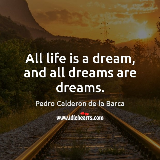 All life is a dream, and all dreams are dreams. Image