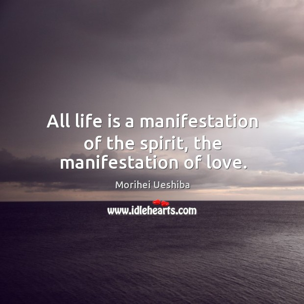All life is a manifestation of the spirit, the manifestation of love. Image