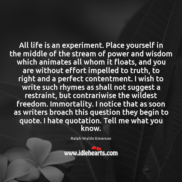 All life is an experiment. Place yourself in the middle of the Image