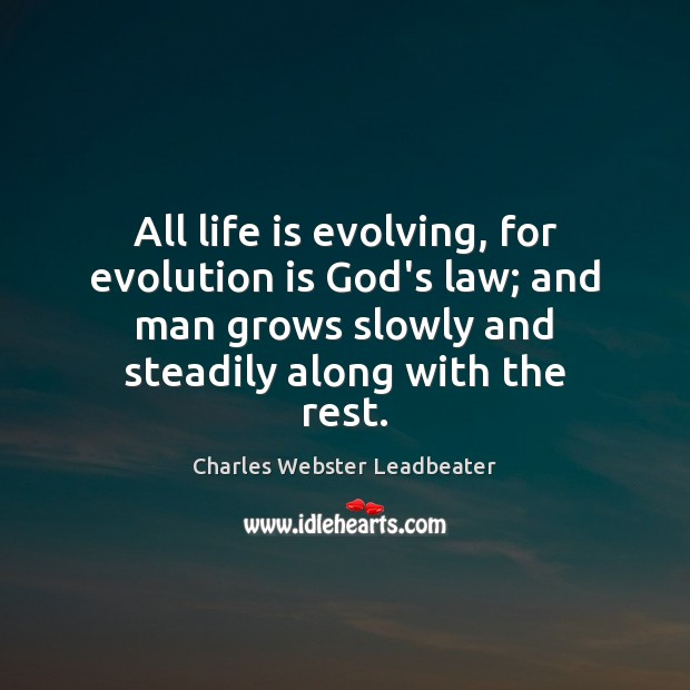 All life is evolving, for evolution is God's law; and man grows Image