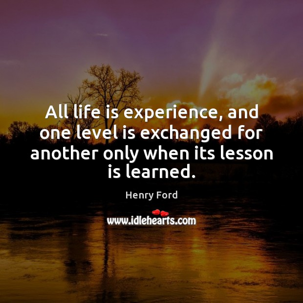 All life is experience, and one level is exchanged for another only Image