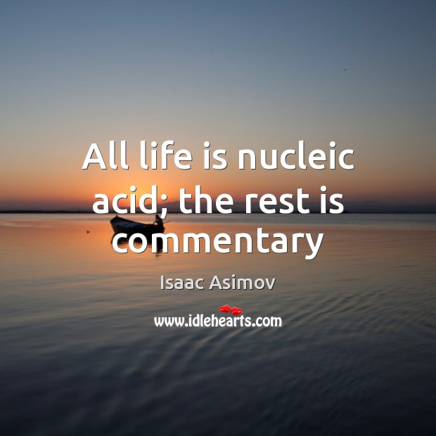 All life is nucleic acid; the rest is commentary Image