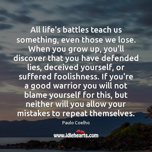 Image, All life's battles teach us something, even those we lose. When you