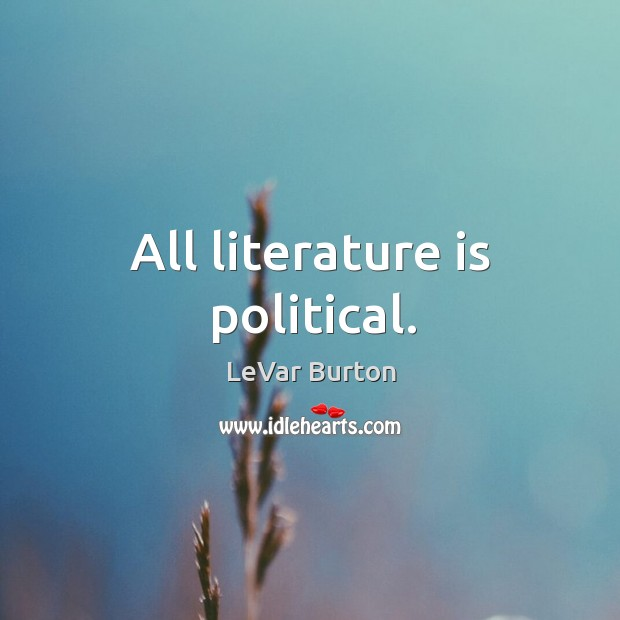 All literature is political. Image