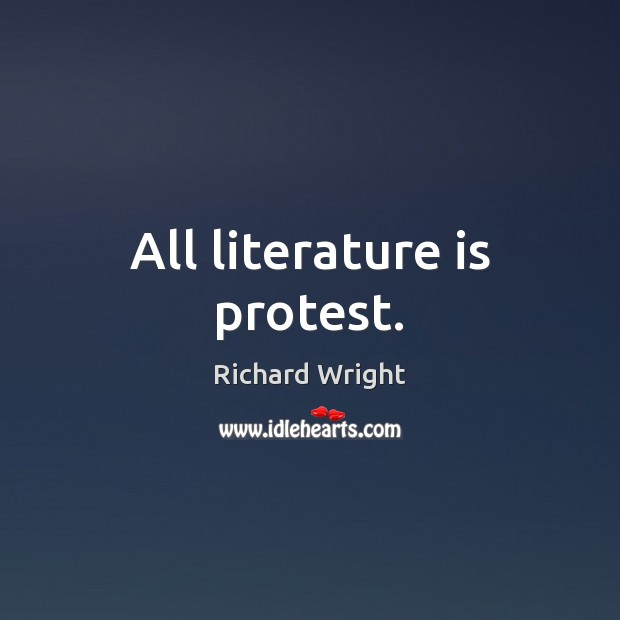 All literature is protest. Image