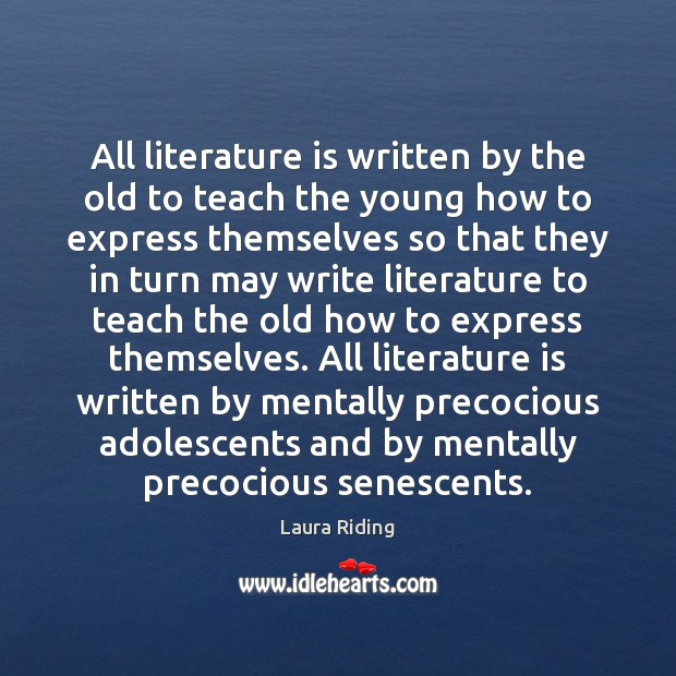 All literature is written by the old to teach the young how Image