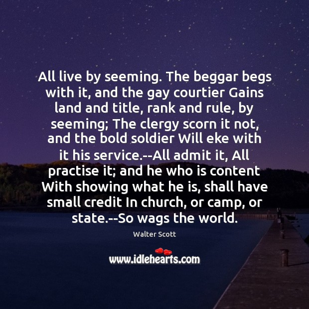 All live by seeming. The beggar begs with it, and the gay Walter Scott Picture Quote