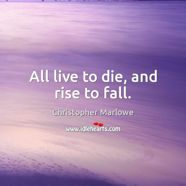 All live to die, and rise to fall. Image