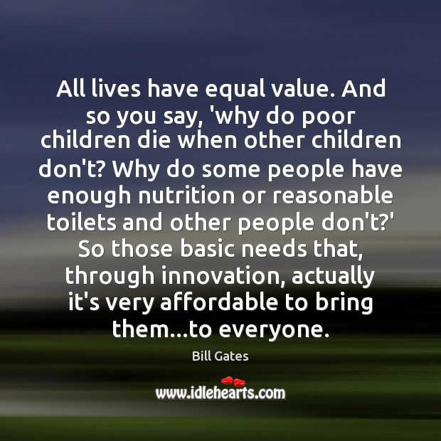 Image, All lives have equal value. And so you say, 'why do poor