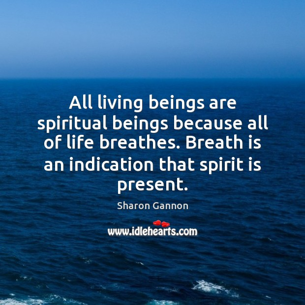 All living beings are spiritual beings because all of life breathes. Breath Sharon Gannon Picture Quote