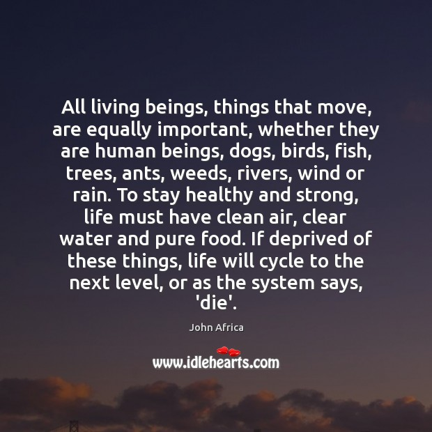 All living beings, things that move, are equally important, whether they are Image