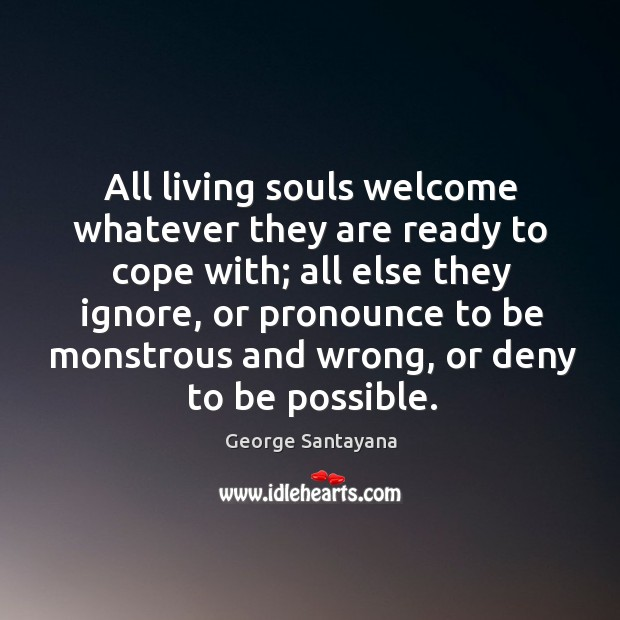 Image, All living souls welcome whatever they are ready to cope with;