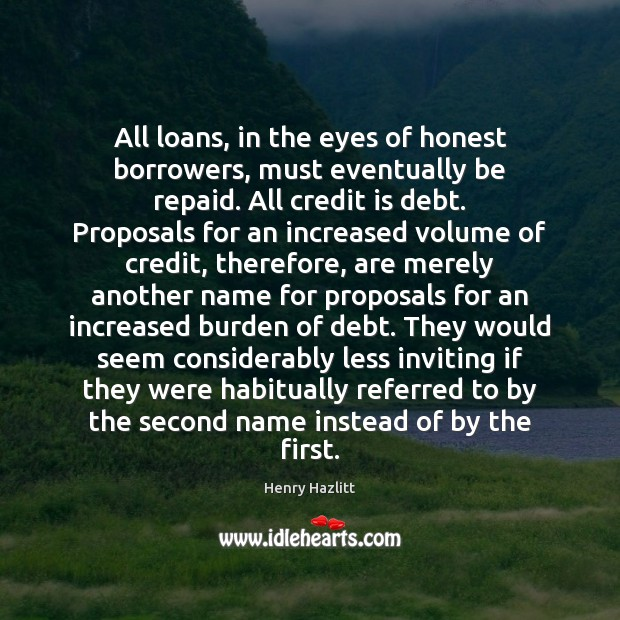 All loans, in the eyes of honest borrowers, must eventually be repaid. Image