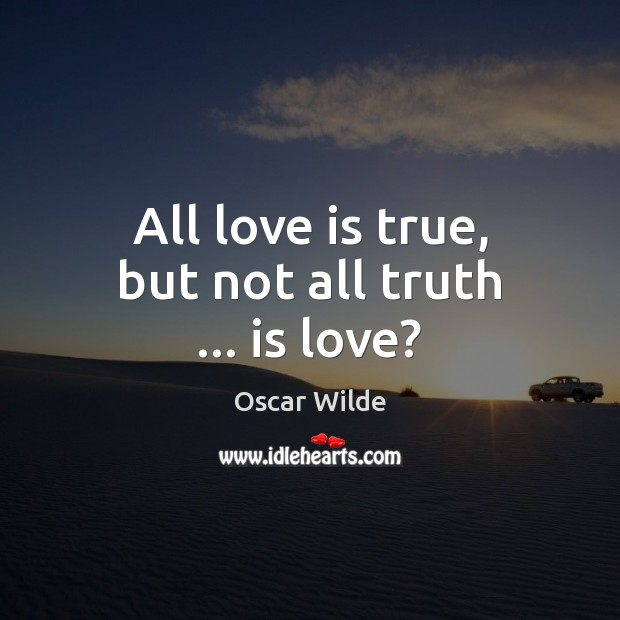 Image, All love is true, but not all truth … is love?