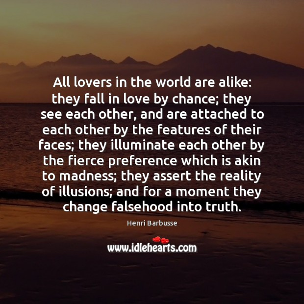 Image, All lovers in the world are alike: they fall in love by