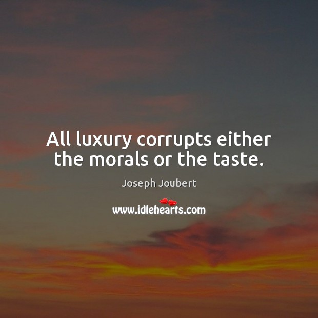 Image, All luxury corrupts either the morals or the taste.