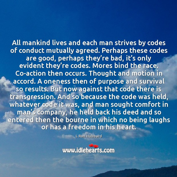 All mankind lives and each man strives by codes of conduct mutually agreed. Image