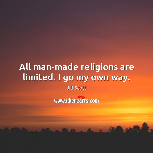 All man-made religions are limited. I go my own way. Jill Scott Picture Quote