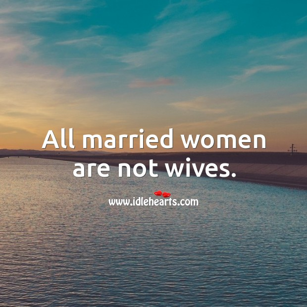 All married women are not wives. Image