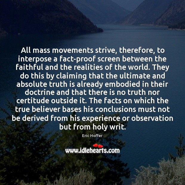 Image, All mass movements strive, therefore, to interpose a fact-proof screen between the