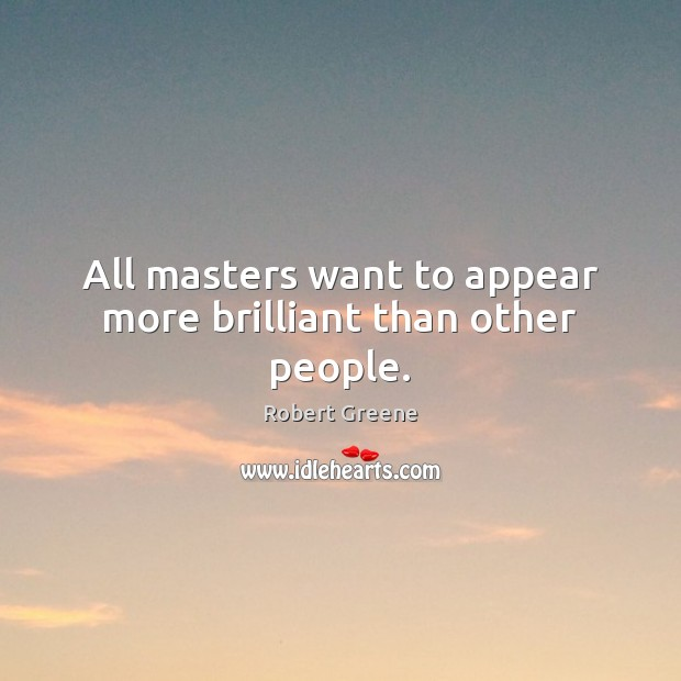 Image, All masters want to appear more brilliant than other people.