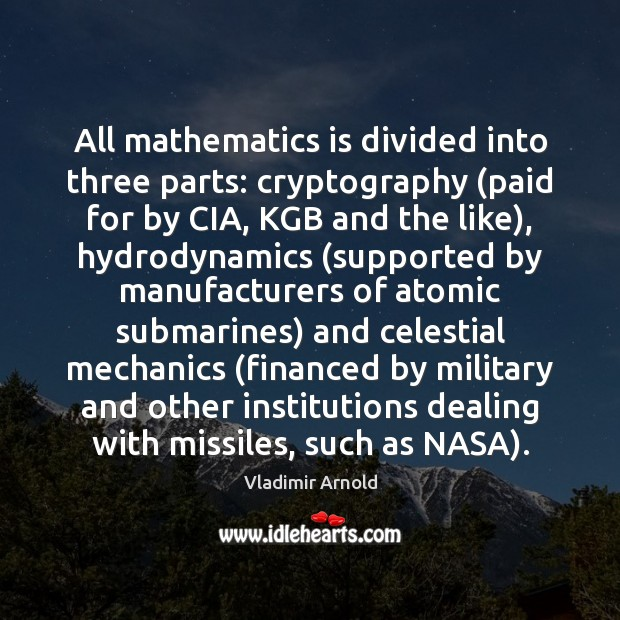 All mathematics is divided into three parts: cryptography (paid for by CIA, Image