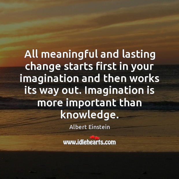 Image, All meaningful and lasting change starts first in your imagination and then