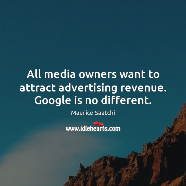 All media owners want to attract advertising revenue. Google is no different. Image