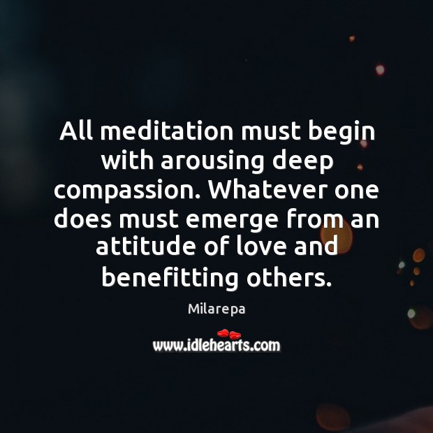 Image, All meditation must begin with arousing deep compassion. Whatever one does must