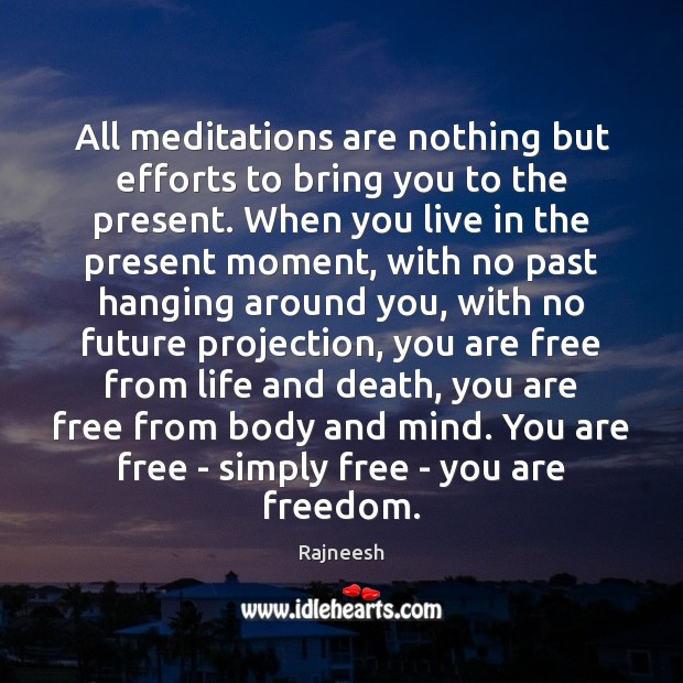 Image, All meditations are nothing but efforts to bring you to the present.