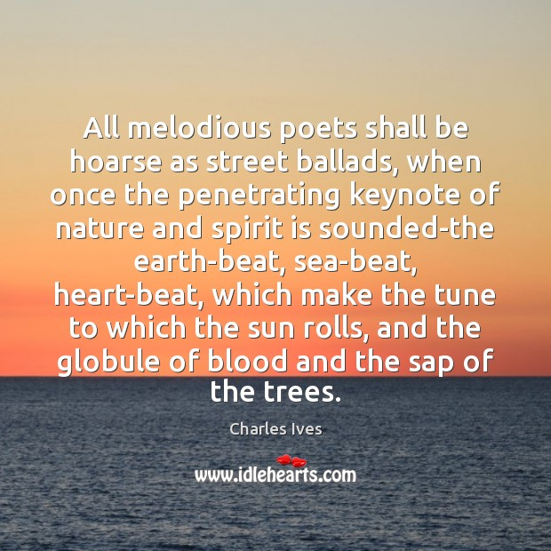 All melodious poets shall be hoarse as street ballads, when once the Image