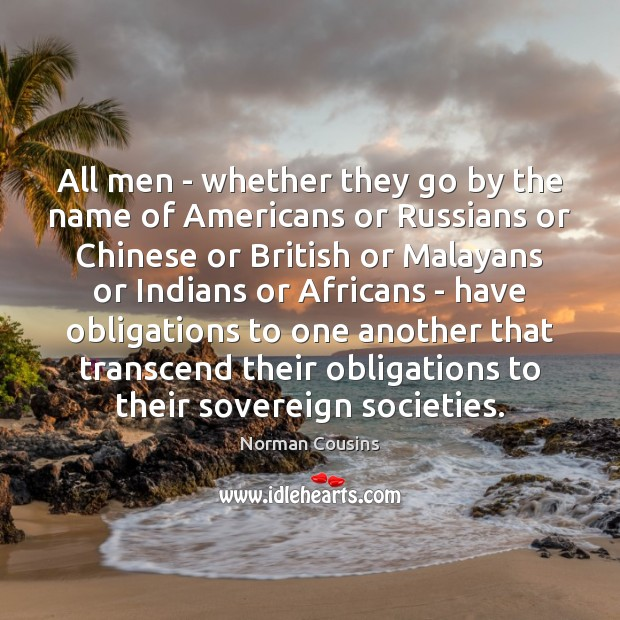 All men – whether they go by the name of Americans or Norman Cousins Picture Quote