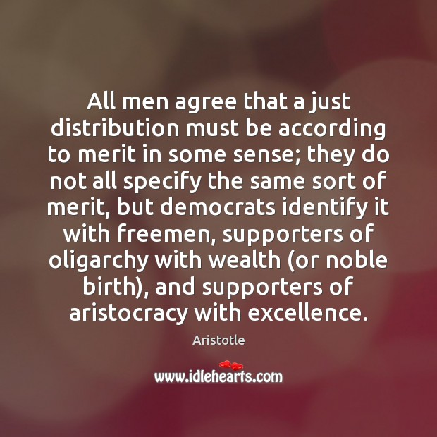 All men agree that a just distribution must be according to merit Image