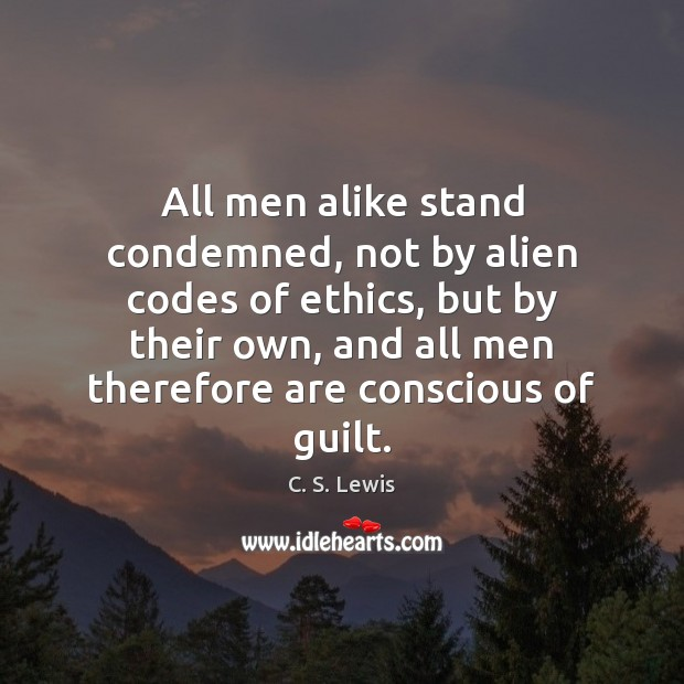 Image, All men alike stand condemned, not by alien codes of ethics, but