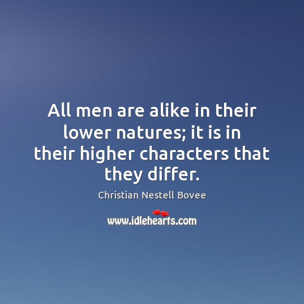 All men are alike in their lower natures; it is in their Christian Nestell Bovee Picture Quote