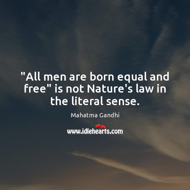 """""""All men are born equal and free"""" is not Nature's law in the literal sense. Image"""