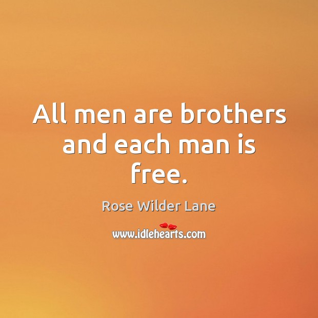All men are brothers and each man is free. Brother Quotes Image