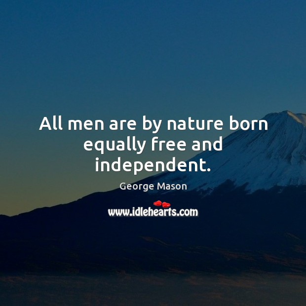 All men are by nature born equally free and independent. Nature Quotes Image