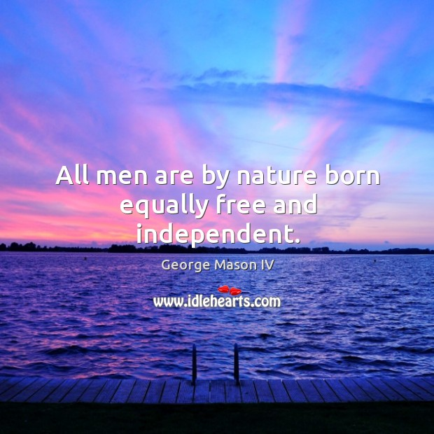 All men are by nature born equally free and independent. Image