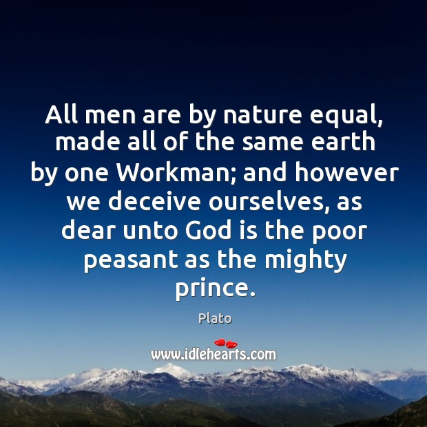 All men are by nature equal, made all of the same earth by one workman; Image