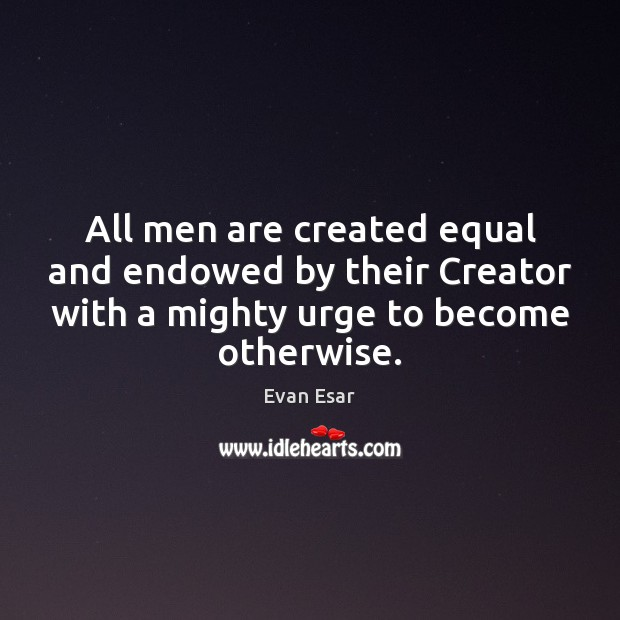 All men are created equal and endowed by their Creator with a Image