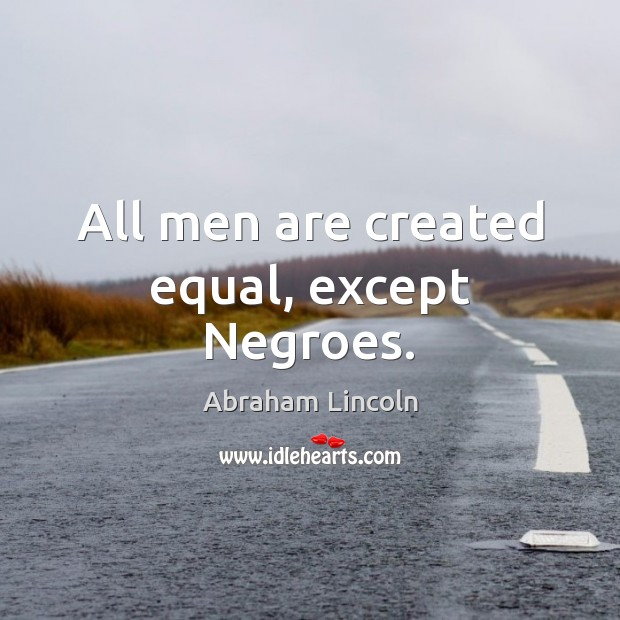 Image, All men are created equal, except Negroes.