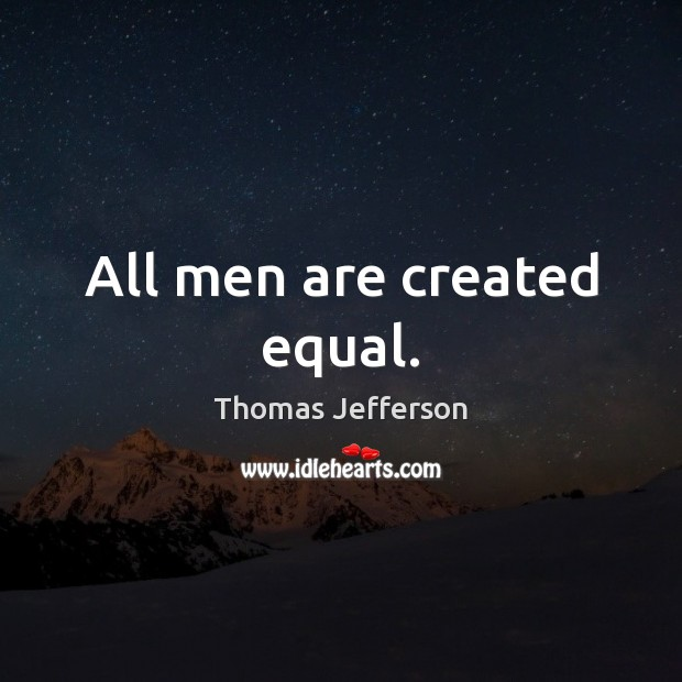 All men are created equal. Thomas Jefferson Picture Quote